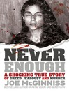 Never Enough (eBook): A Shocking True Story of Greed, Jealousy and Murder